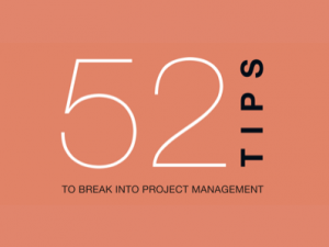52 Tips to Break Into Project Management
